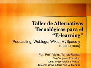 "Taller de Alternativas T ecnológicas para el ""E-learning"""