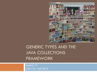 Generic  Types and  the Java  Collections Framework