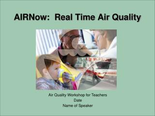 AIRNow:  Real Time Air Quality