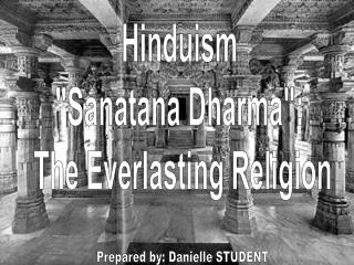 "Hinduism ""Sanatana Dharma"":  The Everlasting Religion"