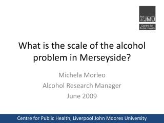 What is the scale of the alcohol problem in Merseyside?