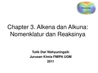 Chapter 3. Alkena dan Alkuna:  Nomenklatur dan Reaksinya