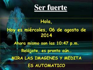 Hola,  Hoy es  miércoles, 06 de agosto de 2014 Ahora mismo son las  10:47 p.m.