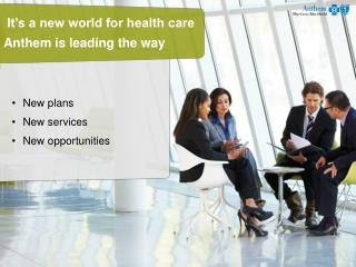 It�s a new world for health care Anthem is leading the way