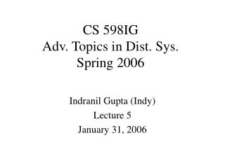 CS 598IG Adv. Topics in Dist. Sys. Spring 2006