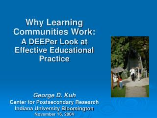Why Learning Communities Work: A DEEPer Look at Effective Educational Practice    George D. Kuh Center for Postsecondary