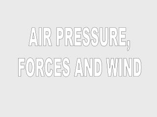 AIR PRESSURE, FORCES AND WIND