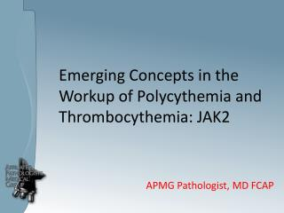 Emerging Concepts in the Workup of Polycythemia and Thrombocythemia: JAK2