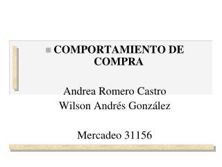 COMPORTAMIENTO DE COMPRA Andrea Romero Castro Wilson Andr�s Gonz�lez Mercadeo 31156