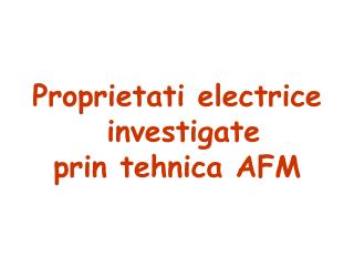 Proprietati electrice  investigate  prin tehnica AFM
