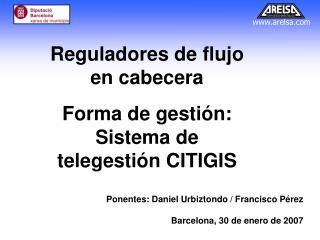 Reguladores de flujo en cabecera Forma de gestión: Sistema de telegestión CITIGIS