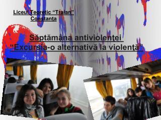 """Săptămâna antiviolenţei  """"Excursia-o alternativă la violenţă"""""""