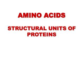 AMINO ACIDS STRUCTURAL UNITS OF PROTEINS