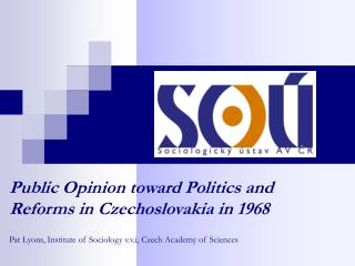Public Opinion toward Politics and Reforms in Czechoslovakia in 1968