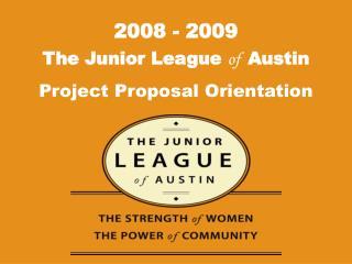 The Junior League  of   Austin Project Proposal Orientation