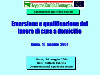 Emersione e qualificazione del lavoro di cura a domicilio Roma,  10  maggio  2004