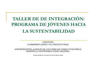 TALLER DE DE INTEGRACIÓN: PROGRAMA DE JÓVENES HACIA LA SUSTENTABILIDAD