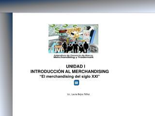 """UNIDAD I INTRODUCCIÓN AL MERCHANDISING """"El merchandising del siglo XXI"""""""