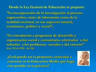Desde la Ley General de Educación se propone:
