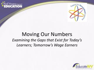 Moving Our Numbers Examining the Gaps that Exist for Today's Learners; Tomorrow's Wage Earners