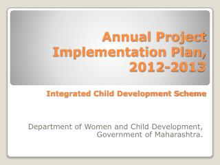 Annual Project Implementation Plan, 2012-2013 Integrated Child Development Scheme