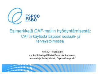 Esimerkkejä CAF-mallin hyödyntämisestä: CAF:n  käytöstä Espoon sosiaali- ja terveystoimessa