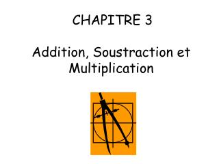 CHAPITRE 3    Addition, Soustraction et Multiplication