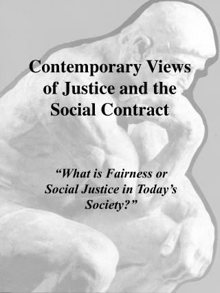 Contemporary Views of Justice and the Social Contract