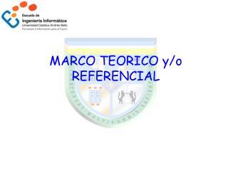 MARCO TEORICO y/o REFERENCIAL