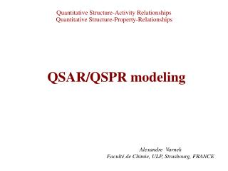 Quantitative Structure-Activity Relationships  Quantitative Structure-Property-Relationships