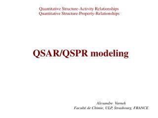 Quantitative Structure-Activity Relationships  Quantitative Structure-Property-Relationships