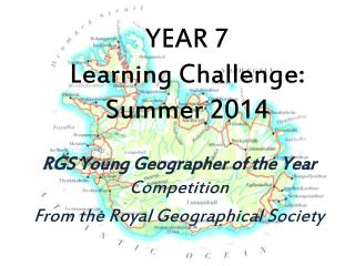 YEAR 7 Learning Challenge: Summer 2014