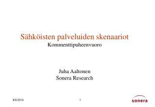 Sähköisten palveluiden skenaariot Kommenttipuheenvuoro Juha Aaltonen Sonera Research