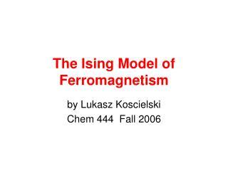 The Ising Model of Ferromagnetism