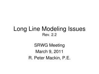 Long Line Modeling Issues Rev. 2.2