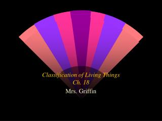 Classification of Living Things Ch. 18