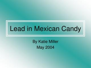 Lead in Mexican Candy