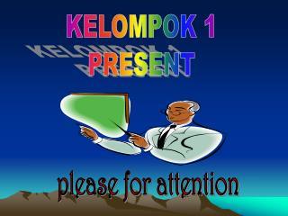 KELOMPOK 1 PRESENT
