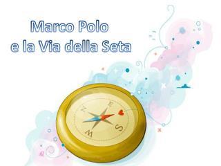 Marco Polo  e la Via della Seta