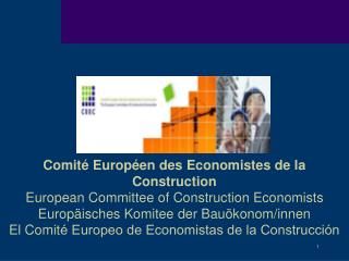Comité Européen des Economistes de la Construction European Committee of Construction Economists