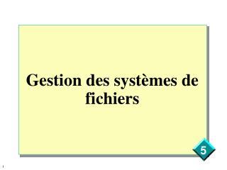 Gestion des syst�mes de fichiers