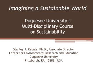 Imagining a Sustainable World Duquesne University's Multi-Disciplinary Course on Sustainability