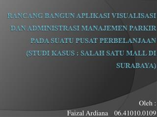 Oleh  : Faizal Ardiana 06.41010.0109