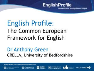 English Profile : The Common European Framework for English Dr Anthony Green