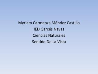 Myriam Carmenza Méndez Castillo IED Garcés Navas  Ciencias Naturales Sentido De La Vista