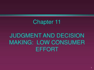 Chapter 11  JUDGMENT AND DECISION MAKING:  LOW CONSUMER EFFORT