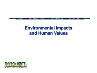Environmental Impacts  and Human Values