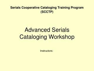 Advanced Serials  Cataloging Workshop