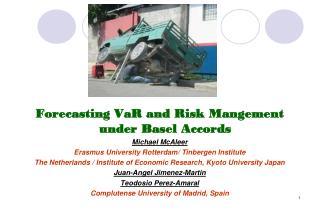 Forecasting VaR and Risk Mangement under Basel Accords Michael McAleer