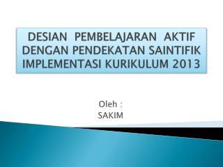 DESIAN  PEMBELAJARAN  AKTIF DENGAN PENDEKATAN SAINTIFIK IMPLEMENTASI KURIKULUM 2013
